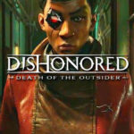 Dishonored Death of the Outsider es el ultimo en la serie Dishonored