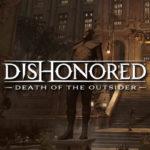 Un nuevo vídeo de Dishonored Death of the Outsider comparte información sobre el juego