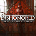No habrá problemas técnicos en Dishonored Death of the Outsider nos asegura un desarrollador