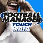 Football Manager Touch 2018 publicado el mismo dia que la edición PC
