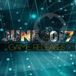Salidas Juegos Junio 2017 – ¡Nuevos juegos a los que jugar!