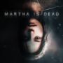 Martha is Dead: un próximo thriller psicológico presenta un nuevo tráiler