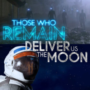 Those Who Remain and Deliver Us The Moon Retrasada