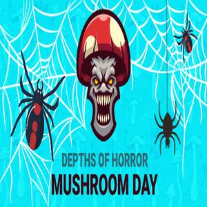 Depths Of Horror Mushroom Day