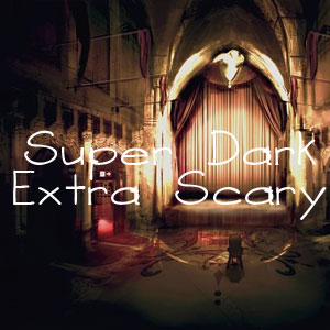 Super Dark Extra Scary