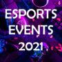 Esports – Grandes eventos 2021 | Todo lo que necesitas saber
