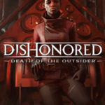 El gameplay de Dishonored Death of the Outsider ha sido revelado