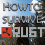 Rust – Beginners & Pro Survival Guide 2021